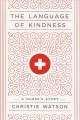 Cover for The language of kindness: a nurse's story