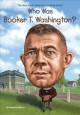 Cover for Who was Booker T. Washington?
