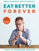 Cover for Eat Better Forever: 7 Ways to Transform Your Diet
