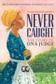 Cover for Never caught, the story of Ona Judge: George and Martha Washington's courag...