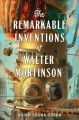 Cover for The remarkable inventions of Walter Mortinson