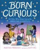 Cover for Born curious: 20 girls who grew up to be awesome scientists