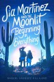 Cover for Sia Martinez and the moonlit beginning of everything