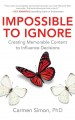 Cover for Impossible to ignore: creating memorable content to influence decisions