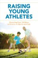 Cover for Raising young athletes: parenting your children to victory in sports and li...