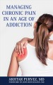 Cover for Managing chronic pain in an age of addiction