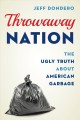 Cover for Throwaway nation: the ugly truth about American garbage