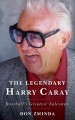 Cover for The legendary Harry Caray: baseball's greatest salesman
