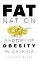 Cover for Fat nation: a history of obesity in America