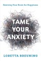 Cover for Tame your anxiety: rewiring your brain for happiness