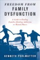 Cover for Freedom from Family Dysfunction: A Guide to Healing Families Battling Addic...