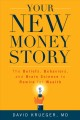 Cover for Your New Money Story: The Beliefs, Behaviors, and Brain Science to Rewire f...