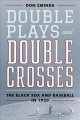 Cover for Double plays and double crosses: the Black Sox and baseball in 1920
