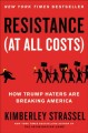 Cover for Resistance at All Costs: How Trump Haters Are Breaking America