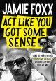 Cover for Act Like You Got Some Sense: And Other Things My Daughters Taught Me