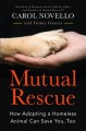 Cover for Mutual rescue: how adopting a homeless animal can save you, too
