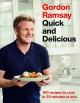 Cover for Gordon Ramsay Quick and Delicious: 100 Recipes to Cook in 30 Minutes or Les...