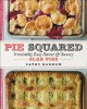 Cover for Pie squared: irresistibly easy sweet & savory slab pies