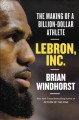 Cover for LeBron, Inc.: the making of a billion-dollar athlete