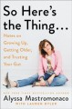 Cover for So here's the thing...: notes on growing up, getting older, and trusting yo...