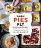 Cover for When pies fly: handmade pastries from strudels to stromboli, empanadas to k...
