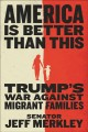 Cover for America Is Better Than This: Trump's War Against Migrant Families