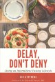 Cover for Delay, don't deny: living an intermittent fasting lifestyle