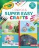 Cover for Crayola Super Easy Crafts