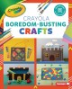 Cover for Crayola Boredom-Busting Crafts