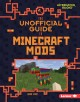 Cover for The Unofficial Guide to Minecraft Mods