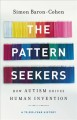 Cover for The pattern seekers: how autism drives human invention