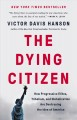 Cover for The dying citizen: how progressive elites, tribalism, and globalization are...