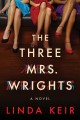 Cover for The three Mrs. Wrights: a novel