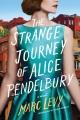 Cover for The strange journey of Alice Pendelbury: a novel