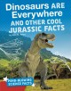 Cover for Dinosaurs are everywhere and other cool jurassic facts