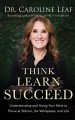 Cover for Think, learn, succeed: understanding and using your mind to thrive at schoo...