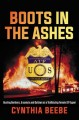 Cover for Boots in the ashes: busting bombers, arsonists and outlaws as a trailblazin...