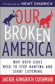 Cover for Our broken America: why both sides need to stop ranting and start listening