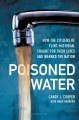 Cover for Poisoned water: how the citizens of Flint, Michigan, fought for their lives...