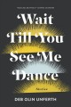 Cover for Wait till you see me dance: stories