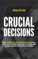 Cover for Crucial Decisions: From Coronavirus to Baseball to Refineries... What We've...