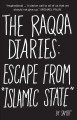 "Cover for The Raqqa diaries: escape from ""Islamic State"""