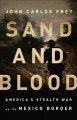 Cover for Sand and blood: America's stealth war on the Mexico border