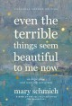Cover for Even the terrible things seem beautiful to me now: on hope, loss, and weari...