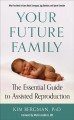 Cover for Your Future Family: The Essential Guide to Assisted Reproduction - What You...