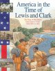 Cover for America in the time of Lewis and Clark: 1801 to 1850