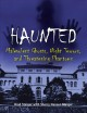 Cover for Haunted: Malevolent Ghosts, Night Terrors, and Threatening Phantoms