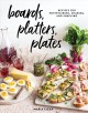 Cover for Boards, platters, plates: recipes for entertaining, sharing, and snacking