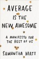 Cover for Average is the new awesome: a manifesto for the rest of us