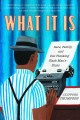 Cover for What it is: race, family, and one thinking Black man's blues